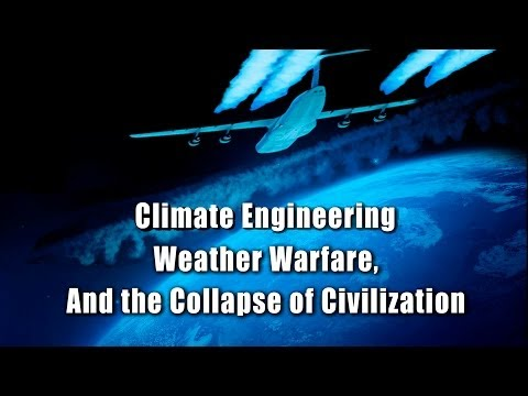 Climate Engineering Weather Warfare, and the Collapse of Civilization - PLEASE SHARE!!