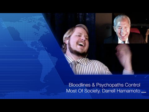 Bloodlines & Psychopaths Control Most Of Society  Darrell Hamamoto