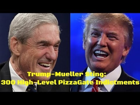 Trump-Mueller Sting: 300 High-Level PizzaGate Indictments