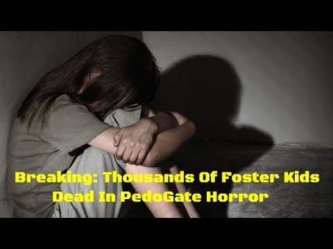Breaking: Thousands Of Foster Kids Dead In PedoGate Horror