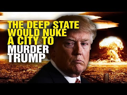 The deep state would NUKE a U.S. city to murder Trump