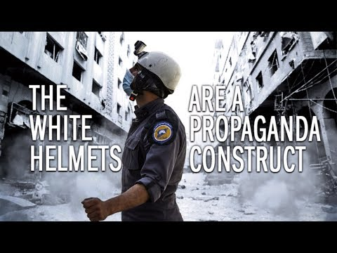 The White Helmets Are A Propaganda Construct