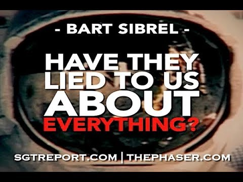 Have They Lied To Us About Absolutely EVERYTHING??  -- Bart Sibrel