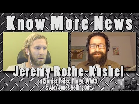 Jeremy Rothe-Kushel on Zionist False Flags, WW3, & Alex Jones Selling Out