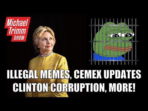 6.9.18 ILLEGAL MEMES, CLINTON LAUNDERING $84M, CEMEX CAMP UPDATE, ITALEXIT & MORE!