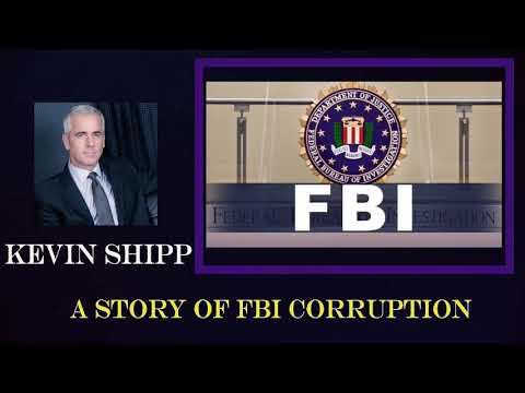 KEVIN SHIPP - A STORY OF FBI CORRUPTION