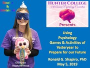 Using Psychology Games and Activities of Yesteryear to Prepare for our Future --  Hunter College 47th Annual Psychology Convention, New York NY, May 5, 2019.