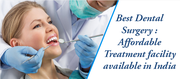 Best Dental Surgery Affordable Treatment facility available in India