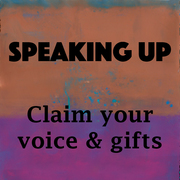 LAST CHANCE to sign up!! Speaking Up Teleclass Starts TOMORROW. Claim Your Voice and Wisdom