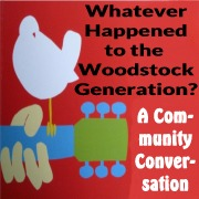 ----Event Canceled - Due to Hurricane Dorian ---- Whatever Happened to the Woodstock Generation? - A Free Community Conversation