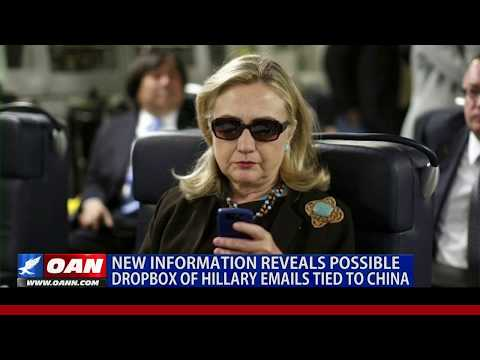 New information reveals possible Dropbox of Hillary emails tied to China