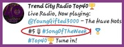 AUG 30th 2019...  THIS WEEK #5 ON TREND CITY RADIO CHARTS THE HAVE NOTS BY YOUNG GIFTED