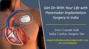 Get On With Your Life with Pacemaker Implantation Surgery in India