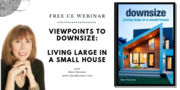 Viewpoints to Downsize: Living Large In A Small House - FREE CE Webinar