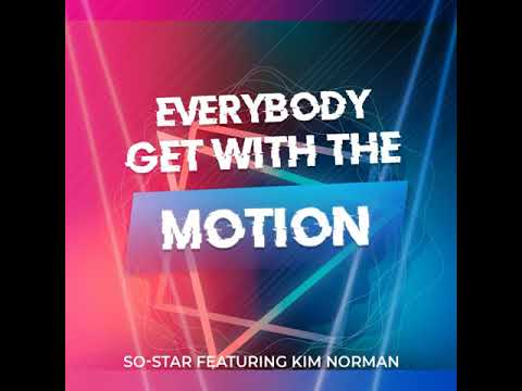 Everybody Get with the Motion ~ So-Star ft. Kim Norman (Out Now - 23 Sept 2019)