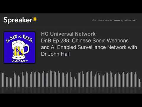 DnB Ep 238: Chinese Sonic Weapons and AI Enabled Surveillance Network with Dr John Hall