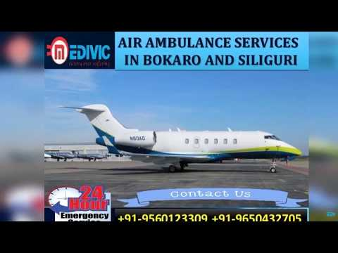 Get Stupendous ICU Care Air Ambulance Services in Bokaro and Siliguri by Medivic