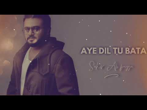 Aye Dil Tu Bata(Full Song) | Sahir Ali Bagga | New Songs 2018