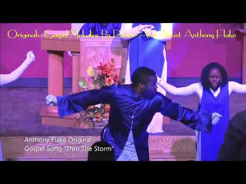 "Original Songs from upcoming Album""Thru The Storm"" Pastor Anthony Flake"