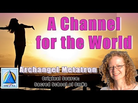 A Channel for the World by Archangel Metatron