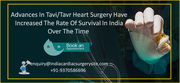 ADVANCES IN TAVI/TAVR HEART SURGERY HAVE INCREASED THE RATE OF SURVIVAL IN INDIA OVER THE TIME