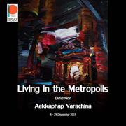 """นิทรรศการ """"ชีวิตแห่งนคร"""" (Living in the Metropolis)"""