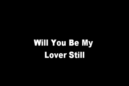Will You Be My Lover Still