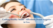 Crafting Healthy Smiles Affordable Dental Surgeries in Goa