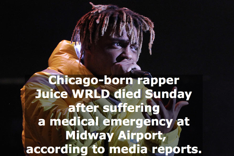 Chicago-born rapper Juice WRLD died Sunday after suffering a medical emergency at Midway Airport, according to media reports.