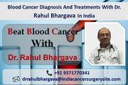 Blood Cancer Diagnosis And Treatments With Dr. Rahul Bhargava In India