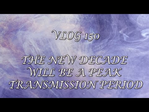 VLOG 150 - THE NEW DECADE WILL BE A PEAK TRANSMISSION PERIOD