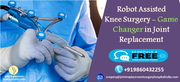 Robot Assisted Knee Surgery-Game Changer in Joint Replacement  in India