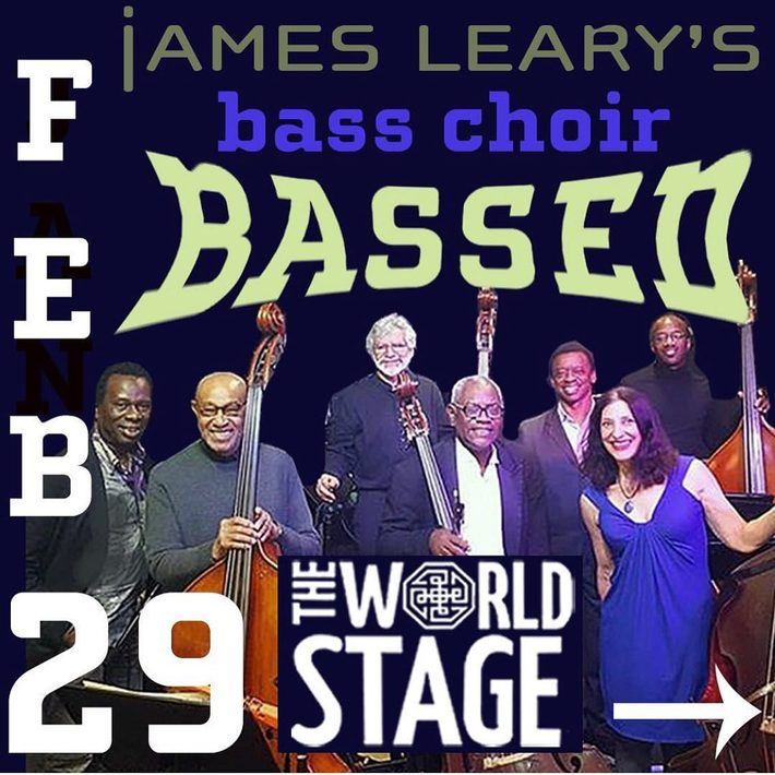 """JAMES LEARY's Bass Choir """"BASSED"""" @ The 'newly renovated' World STAGE [TONITE Leap Yr. Nite]"""