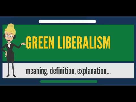 What is GREEN LIBERALISM? What does GREEN LIBERALISM mean? GREEN LIBERALISM meaning & explanation