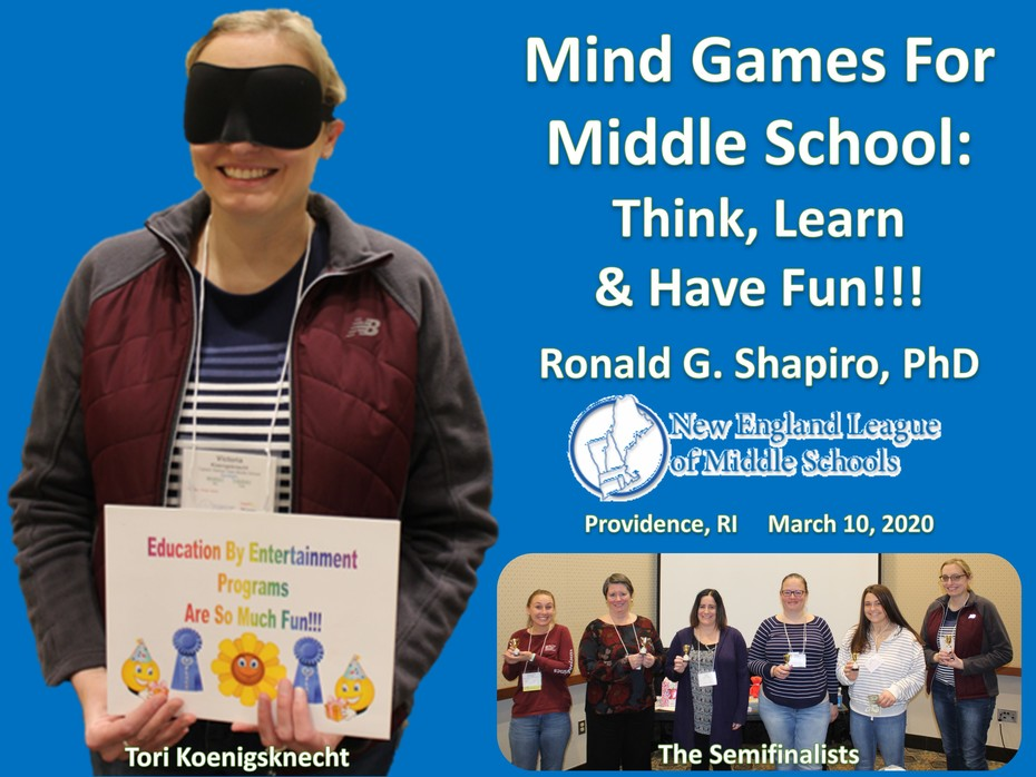 Mind Games for Middle School: Think, Learn & Have Fun!!! New England League of Middle Schools (NELMS) Annual Conference. Providence, RI. March 10, 2020.