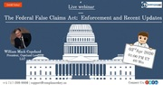The Federal False Claims Act: Enforcement and Recent Updates