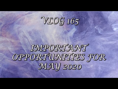 VLOG 165 -IMPORTANT OPPORTUNITIES FOR MAY 2020