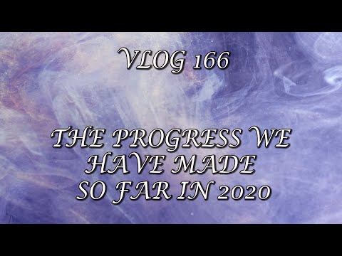 VLOG 166 - THE PROGRESS WE HAVE MADE SO FAR IN 2020
