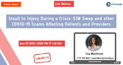 Insult to Injury During a Crisis: SIM Swap and other COVID-19 Scams Affecting Patients and Providers