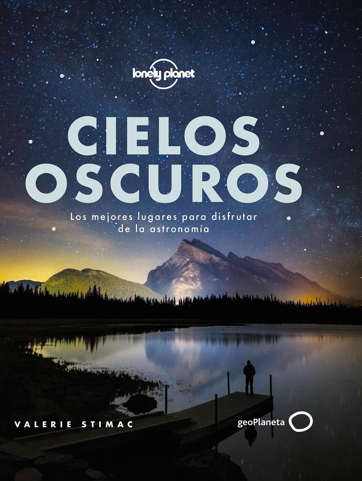 Libro recomendado mes de Junio 2020.Cielos Oscuros, una guía con los mejores lugares del mundo para ver estrellas.