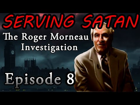 Ep 8 Satan Causes Suffering : The Roger Morneau Investigation SERVING SATAN Documentary