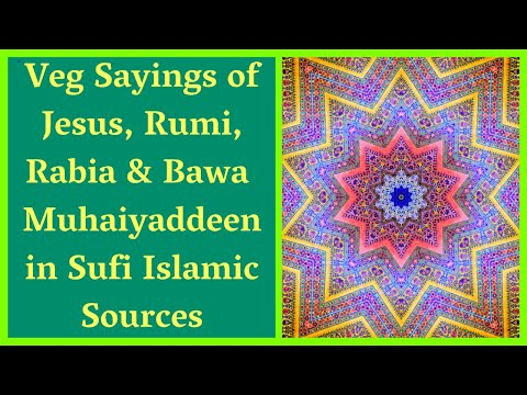 Vegetarian Sayings of Jesus, Rumi, Rabia & Bawa Muhaiyaddeen in Sufi Islamic Sources -- Podcast