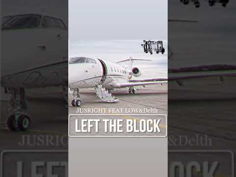 "JUS RIGHT ""LEFT THE BLOCK"" FT LOW & DELT"