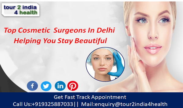 Top Cosmetic Surgeons in Delhi Helping You Stay Beautiful