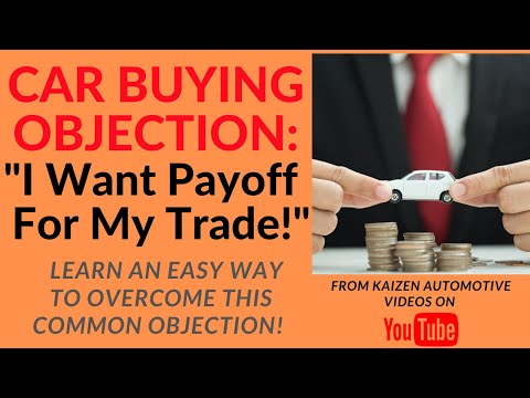 """CAR BUYING OBJECTION: """"I Want Payoff For My Trade!"""" Learn An Easy Way To Overcome This Objection"""