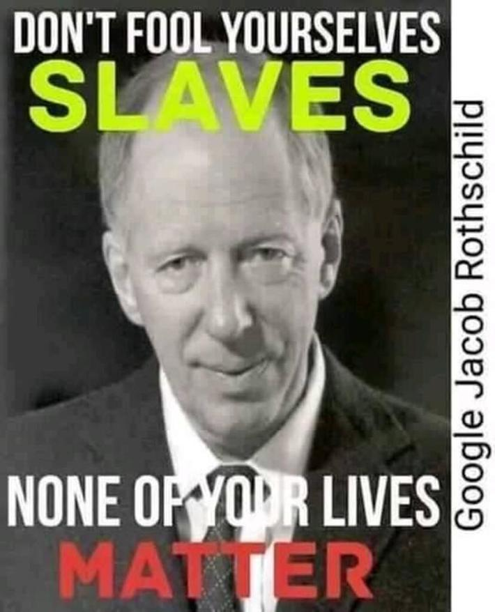 Don't Fool Yourselves SLAVES - None of Your Lives MATTER