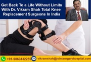 Get Back To a Life Without Limits With Dr. Vikram Shah Total Knee Replacement Surgeons In India