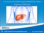 Live A Cancer Free Life By Getting Treated With Top Liver Cancer Surgeons in Delhi India