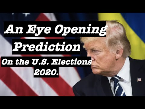 An Eye Opening Prediction On U.S. Elections 2020.