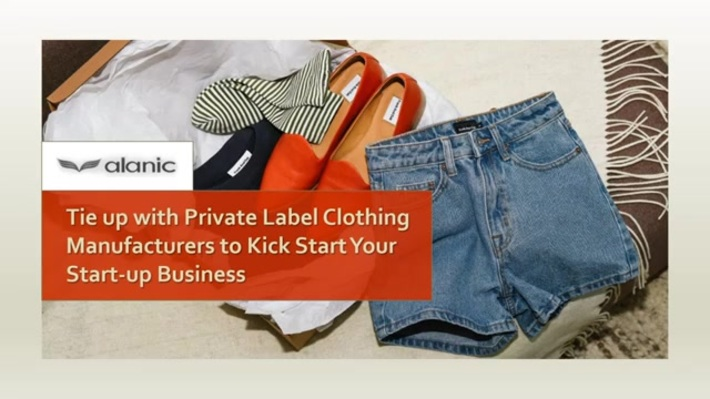 Private Label Clothing Manufacturers Helps to Start Your Start-up Business